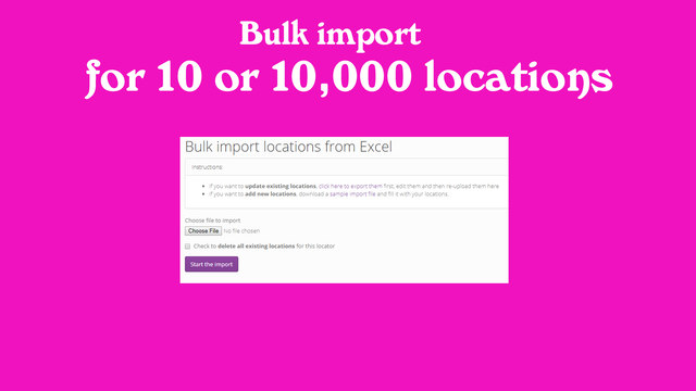 Bulk import makes is easy to update 10 or 10,000 locations