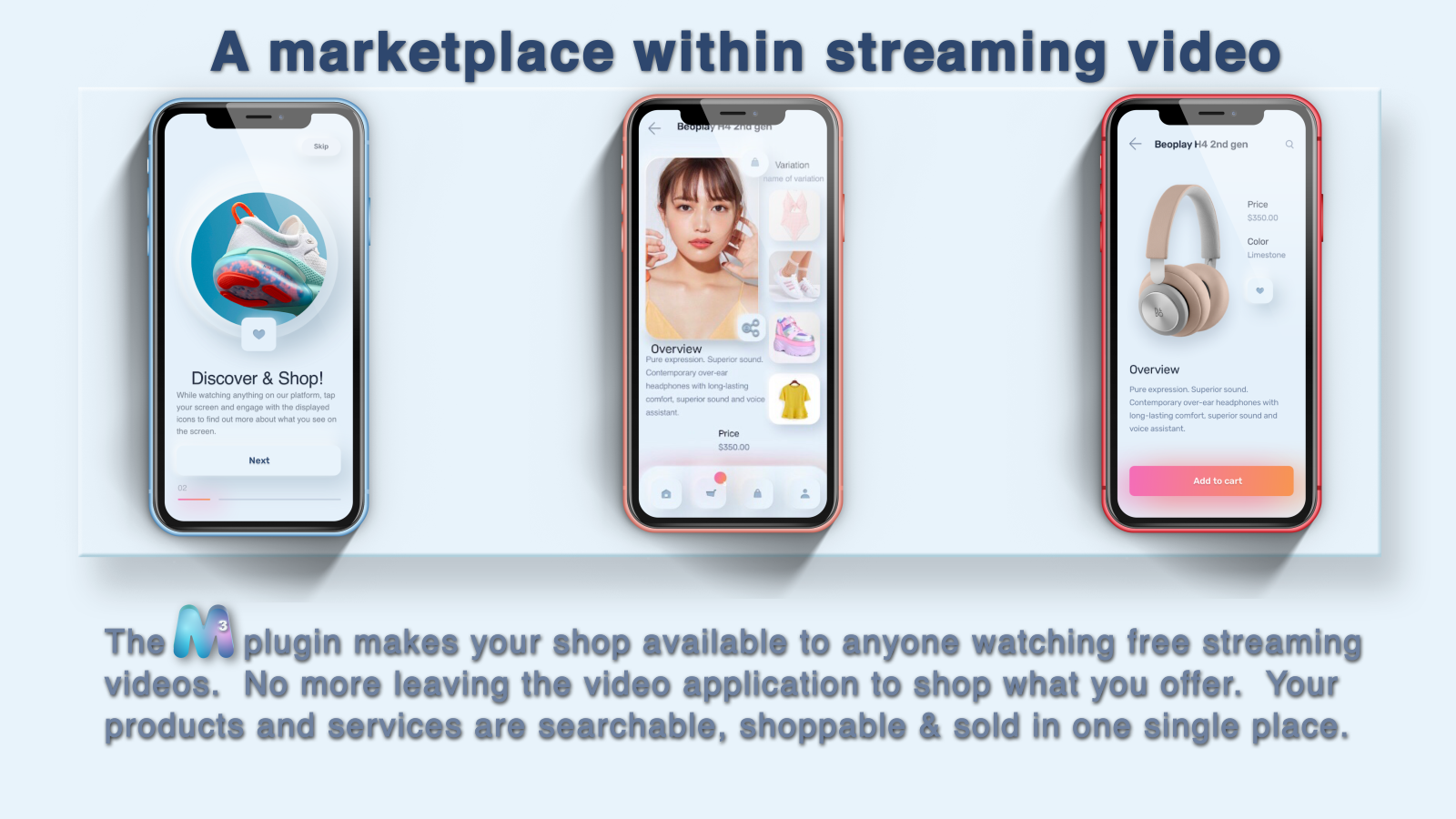 No more leaving the video application to shop what you offer.