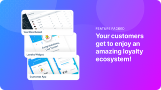 Your customers get to enjoy an amazing loyalty ecosystem