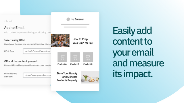 Easily add content to your email and measure its impact.