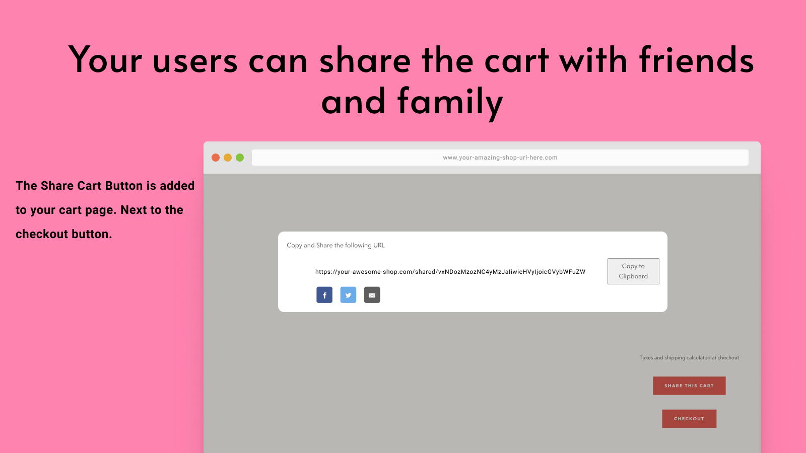 One click of a button. Share socially or copy/paste the URL.