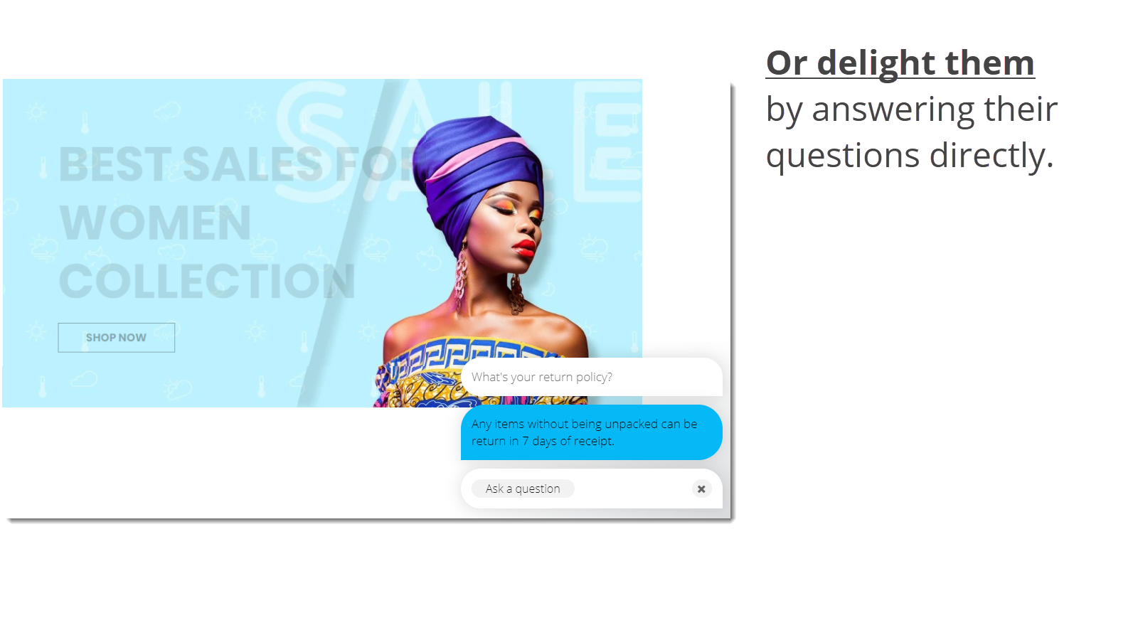 Or delight customers by answering their questions directly
