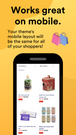 Works great on mobile using your theme's layout for all shoppers
