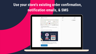 Use your store's existing order notification emails & SMS