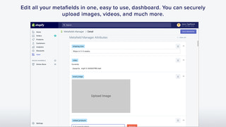 Edit all your metafields in one, easy to use, dashboard. You can