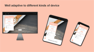 Adaptive to all devices, let customers join you at any time