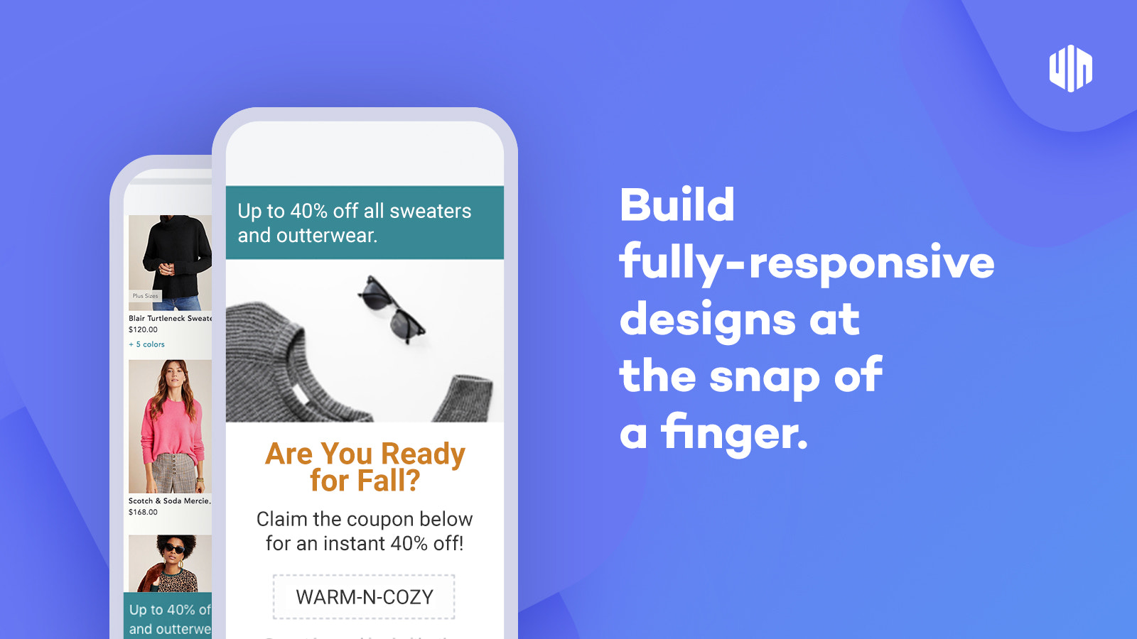 Build fully responsive designs at the snap of a finger