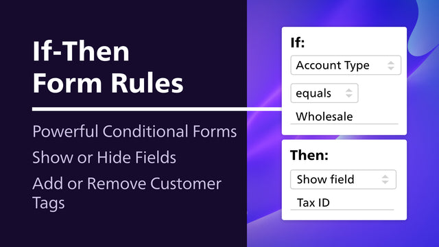 Conditional if-then rules allow for advanced form customization