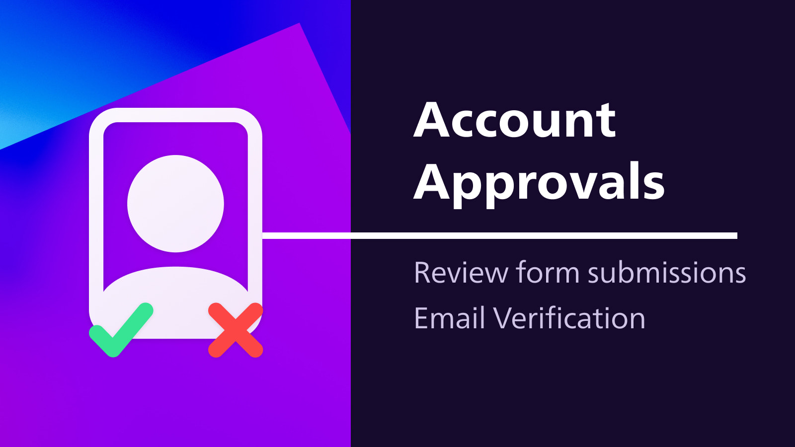 Approve or Deny Accounts & require email verification