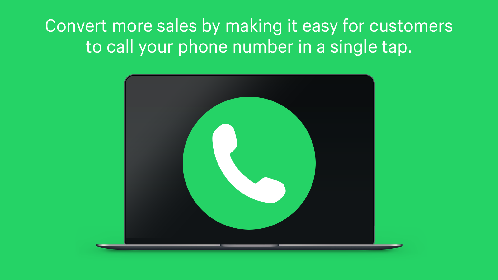 Convert more sales by making it easy to call you