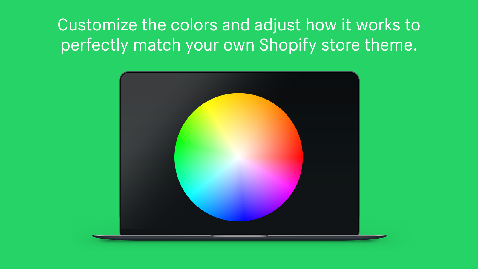Customize the colors to perfectly match your Shopify store theme