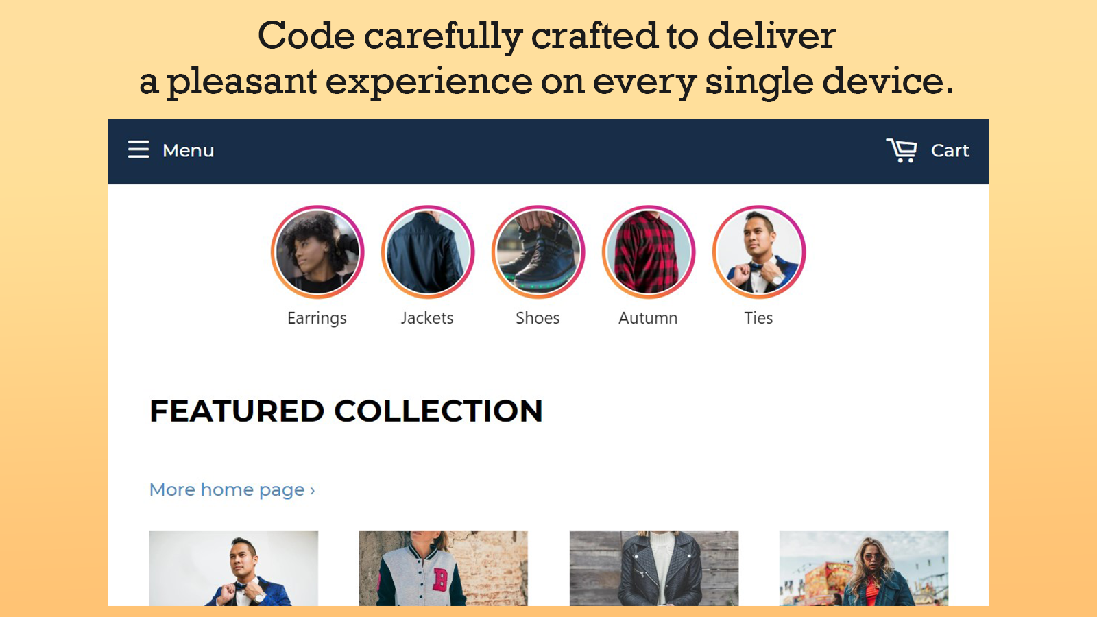 Carefully coded to deliver a pleasant experience on every device