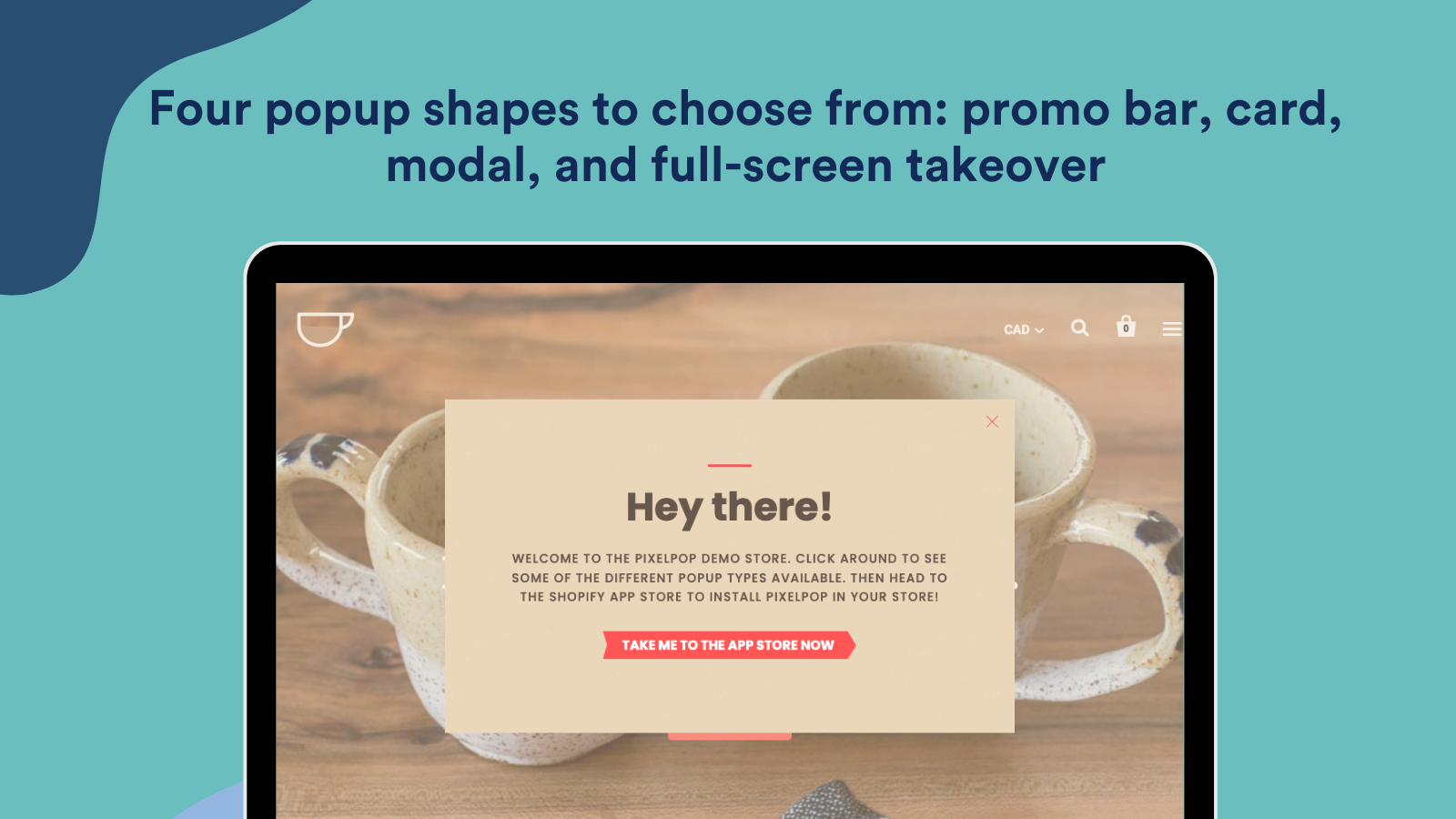 Four popup shapes to choose from including full screen takeover
