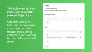 Take full control of when promotions show with trigger logic!