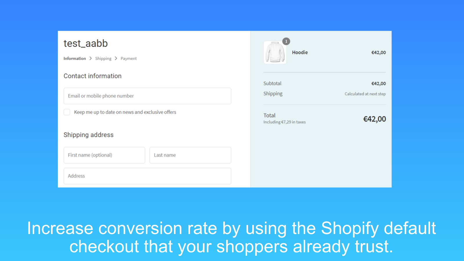 Use Shopify Default checkout that shoppers already trust.