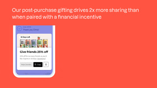 Post-Checkout Gifting encourages customers to share with friends
