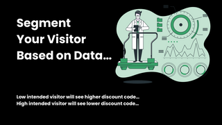 Segment your visitor based on data.