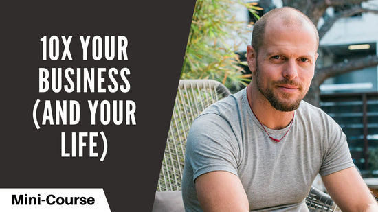 How to 10x Your Business (and Your Life)