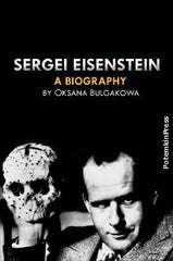 Oksana Bulgakowa: SERGEI EISENSTEIN. <br>A Biography