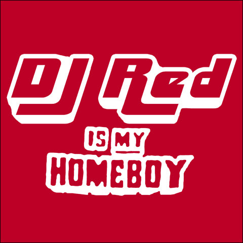 DJ Red is My Homeboy