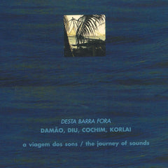 A Viagem dos Sons / The Journey of Sounds - DESTA BARRA FORA - DAMÃO, DIU, COCHIM, KORLAI