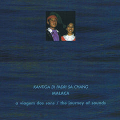 A Viagem dos Sons / The Journey of Sounds - KANTIGA DI PADRI SA CHANG - MALACA