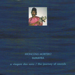 A Viagem dos Sons / The Journey of Sounds - KRONCONG MORITSKO - SUMATRA