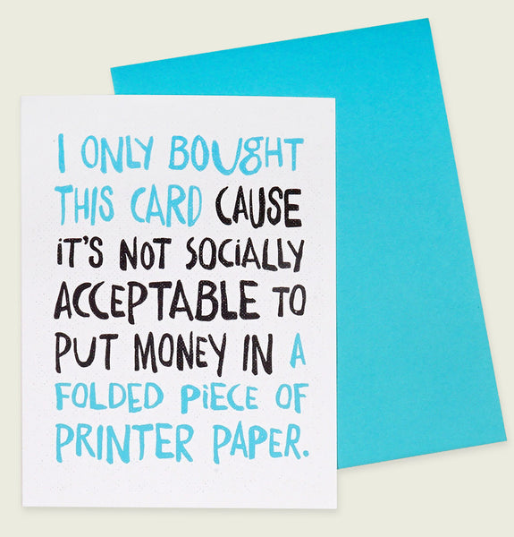 Greeting Card with I only bought this card cause it's not socially acceptable to put money in a folded piece of printer paper Text Showing Card Front - Tees.ca