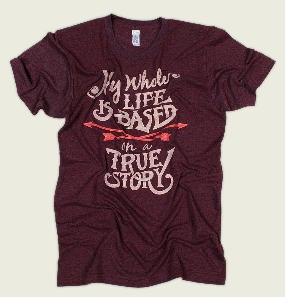 MY LIFE IS BASED ON A TRUE STORY Unisex T-shirt - Tees.ca