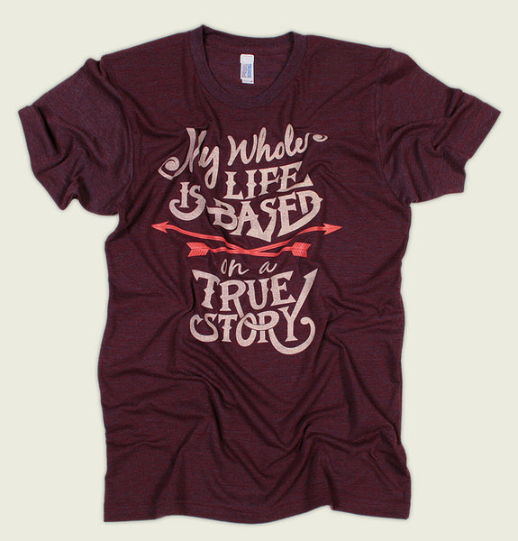 MY LIFE IS BASED ON A TRUE STORY Unisex T-shirt - Alter Jack - Tees.ca