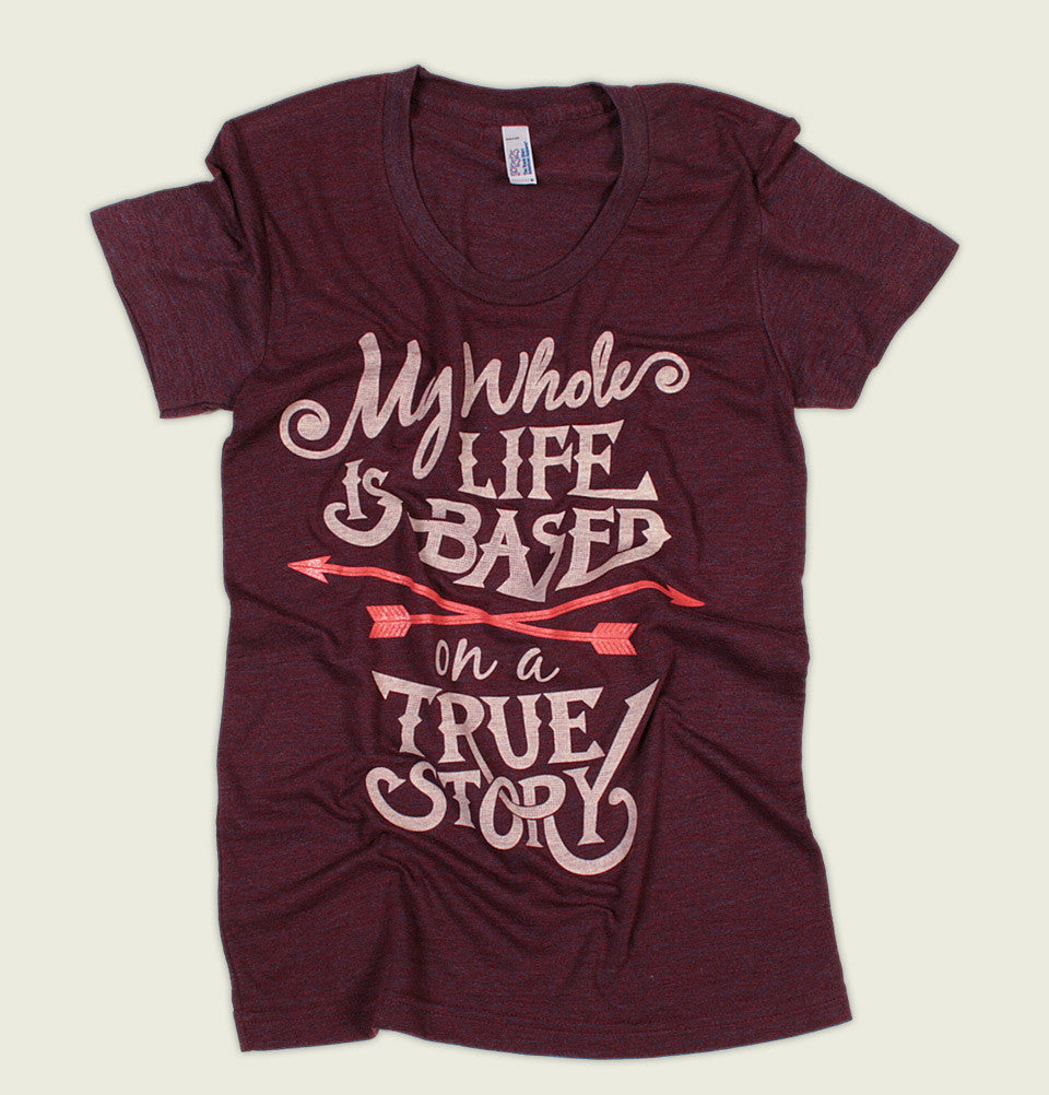 MY LIFE IS BASED ON A TRUE STORY Women's T-shirt - Tees.ca