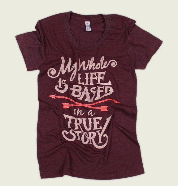 MY LIFE IS BASED ON A TRUE STORY Women's T-shirt - Alter Jack - Tees.ca