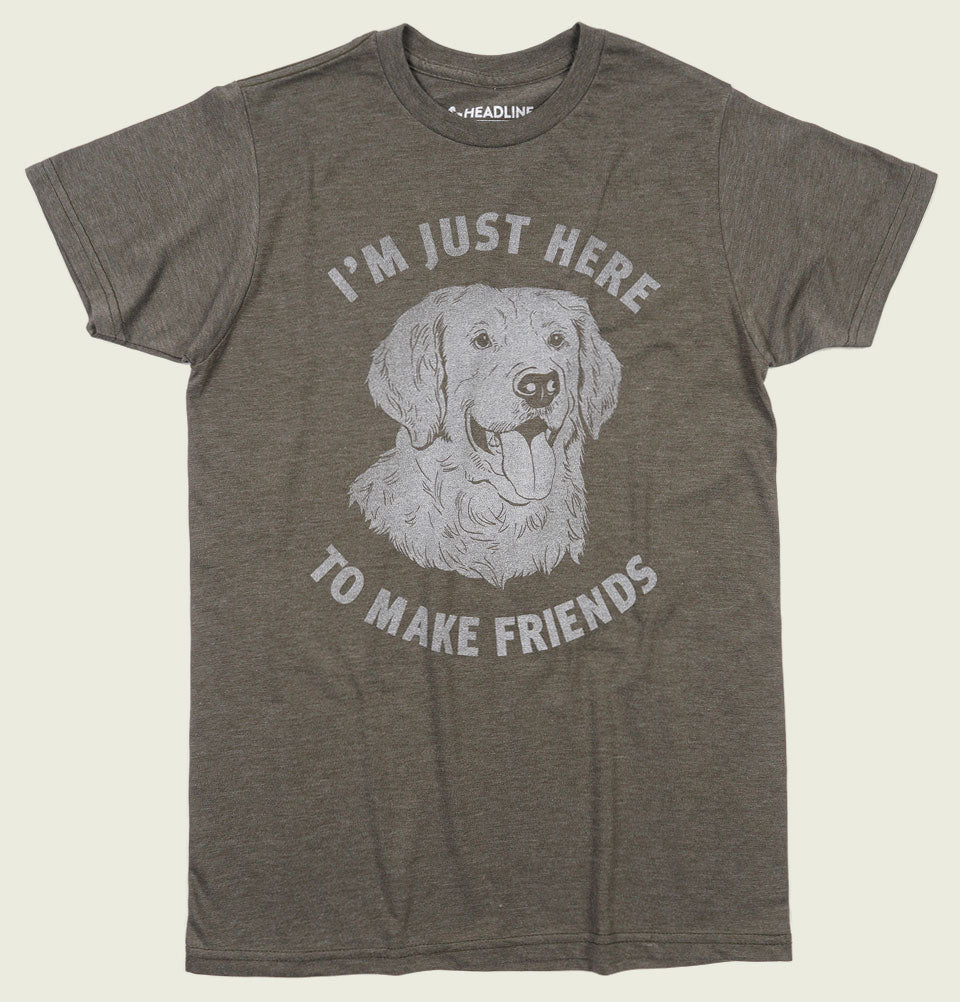 I'M JUST HERE TO MAKE FRIENDS Unisex T-shirt