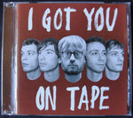 I GOT YOU ON TAPE - CD -
