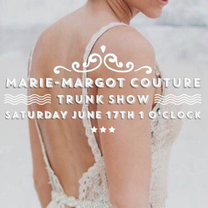 June 17th - Marie-Margo Couture Trunk show