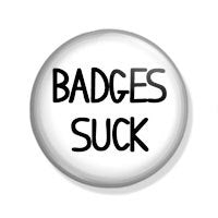 Badges Suck