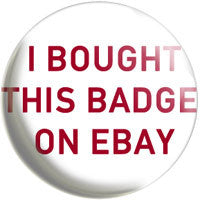 I Bought This Badge on Ebay