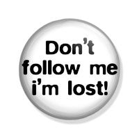 Don't follow me i'm lost