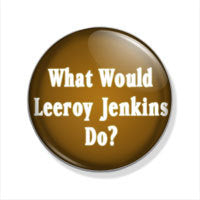 What Would Leeroy Jenkins Do?