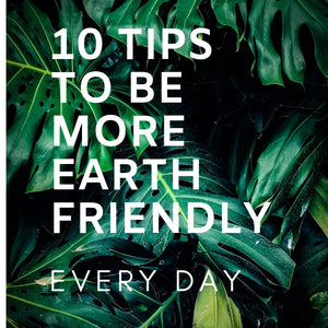 10 Tips To Be More Earth-Friendly