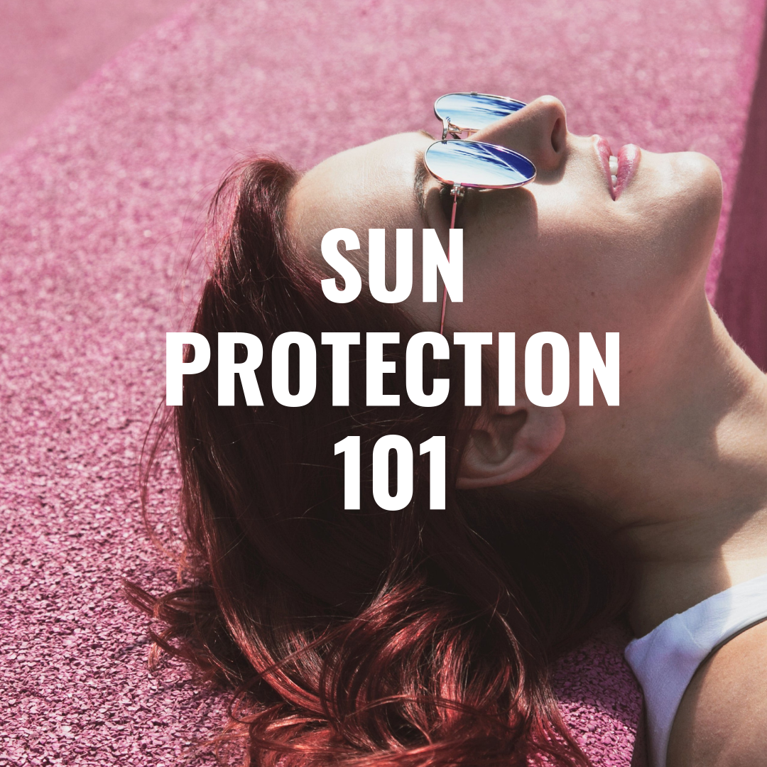 Sun Protection 101 - The Truth About Sun Protection