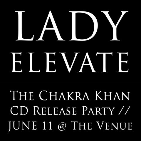 LADY ELEVATE // The CHAKRA KHAN CD Release Party
