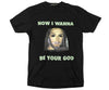 NOW I WANNA BE YOUR GOD // TEE // BLACK