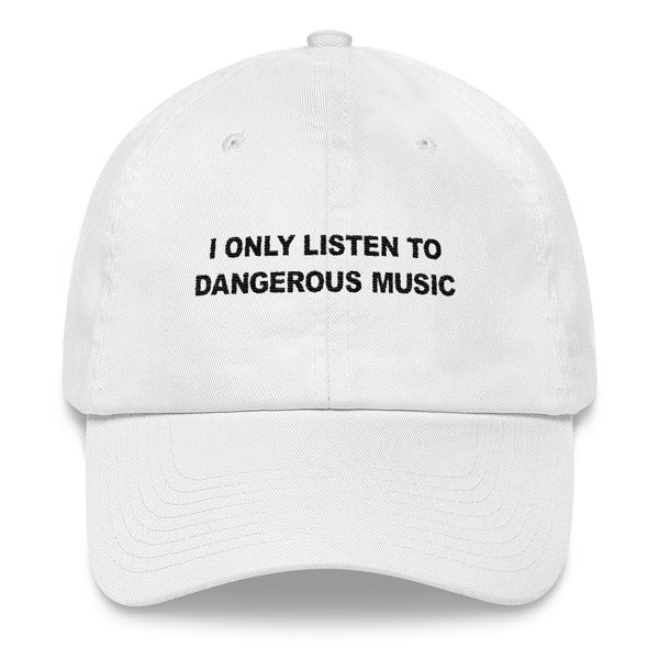 I Only Listen To Dangerous Music // Unstructured Cotton Twill Hat // White
