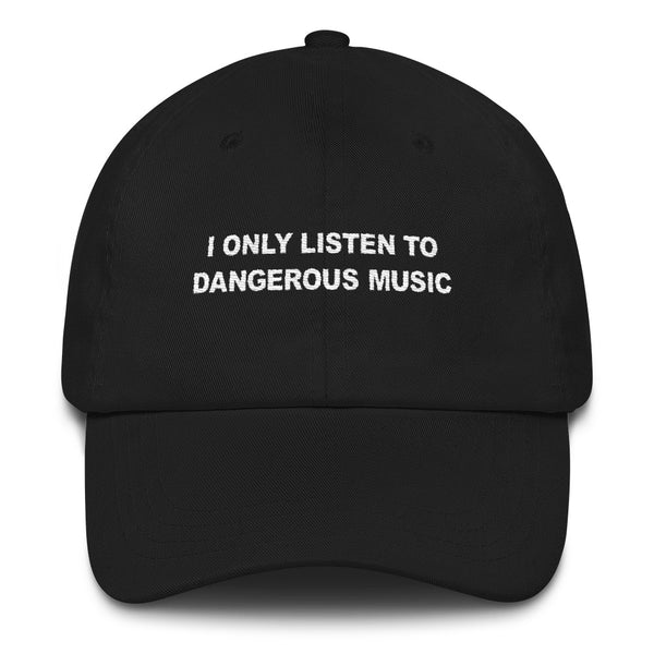 I Only Listen To Dangerous Music // Unstructured Cotton Twill Hat