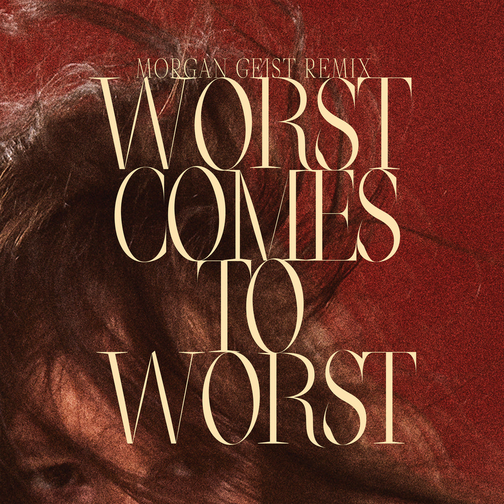 Worst Comes To Worst (Morgan Geist Remix)