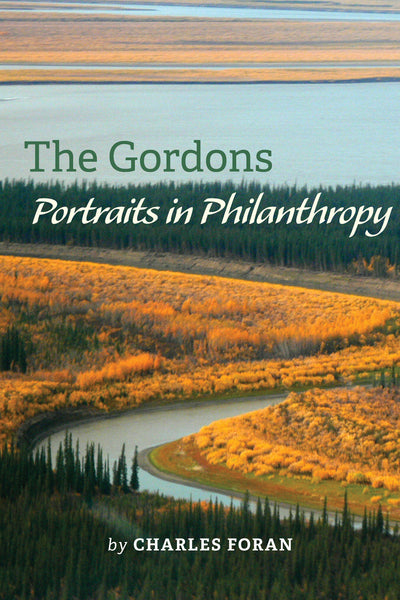 The Gordons: Portraits in Philanthropy by Charles Foran