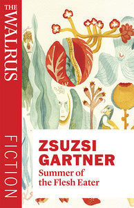 Summer of the Flesh Eater <span>by Zsuzsi Gartner</span>