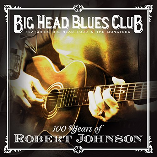 Big Head Blues Club - 100 Years of Robert Johnson CD