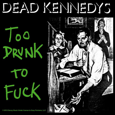 Dead Kennedys Too Drunk Sticker